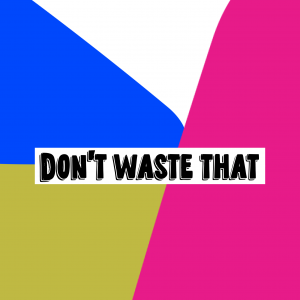 Don't Waste That